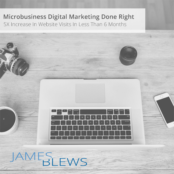 Microbusiness Digital Marketing Done Right: 5X Increase In Website Visits In Less Than 6 Months