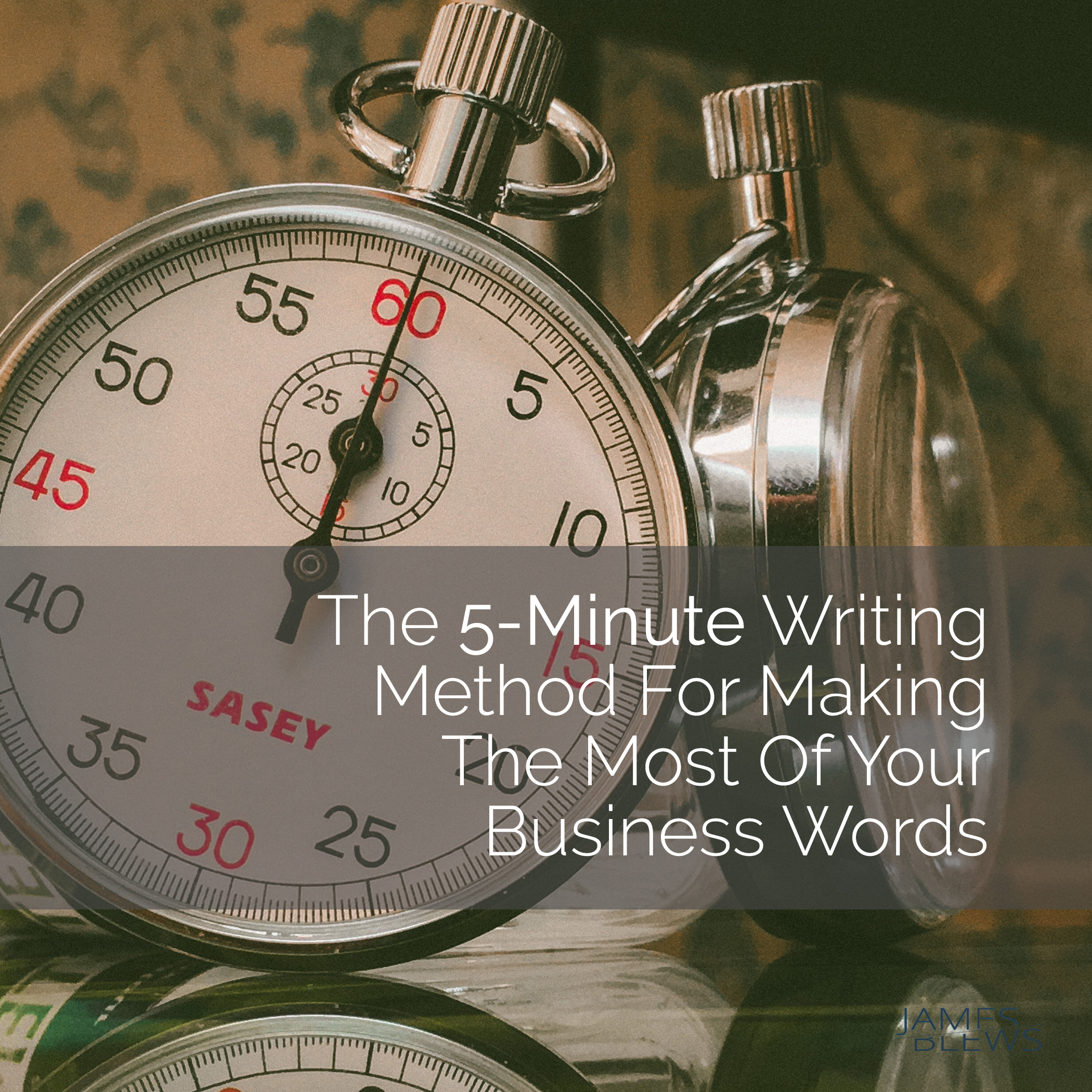 The 5-minute Writing Method For Making The Most Of Your Business Words